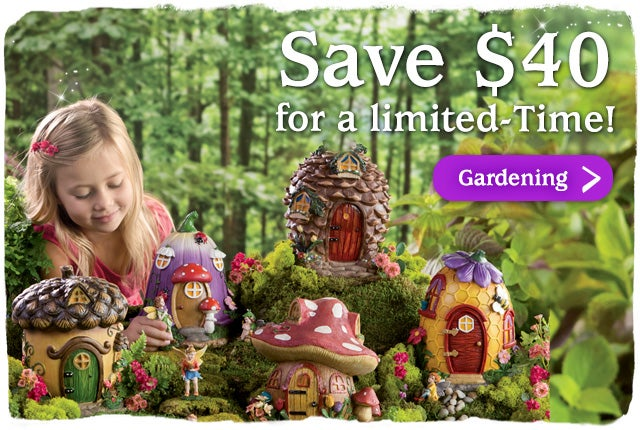 Save $40 on the Exclusive Fairy Village Special for a Limited-Time Only Shop all Gardening >