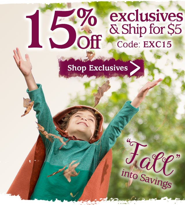 """""""Fall"""" into Savings–15% off Exclusives & Ship for $5  Code: EXC15 Ends: 10/19/19"""